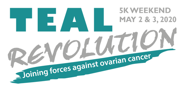 Teal Revolution - Joining forces against ovarian cancer - 5K Weekend - May 2 & 3, 2020