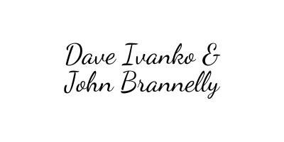 Dave Ivanko & John Brannelly