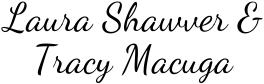 Laura Shawver & Tracy Macuga